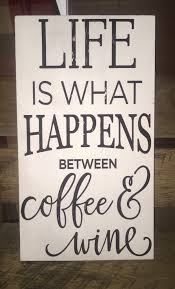 Life Is What Happens Between Coffee Wine Kitchen Decor Rustic Shabby