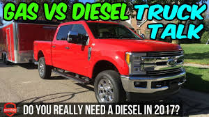 100 Gas In Diesel Truck Vs Do You Really Need A 2017 Talk