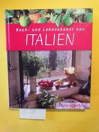 die echte italienische küche typische rezepte und kulinarische impressionen aus allen regionen
