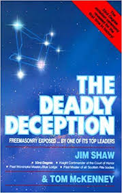 The Deadly Deception Freemasonry Exposed By One Of Its Top Leaders James D Shaw Tom C McKenney 9780910311540 Amazon Books