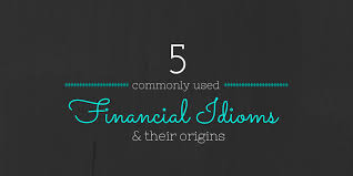 5 monly Used Financial Idioms and Their Origins