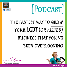 56 The Fastest Way To Grow Your LGBT Or Allied Business That You
