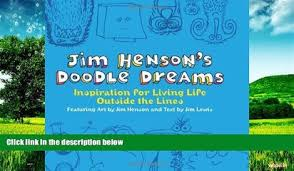 Full PDF Downlaod Jim Henson S Doodle Dreams Inspiration For Living Life Outside The Lines