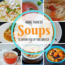 50 Plus Delicious Soups To Warm You Up