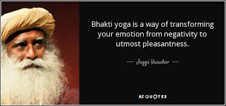 Bhakti Yoga Is A Way Of Transforming Your Emotion From Negativity To Utmost Pleasantness