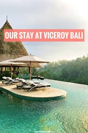 100 Viceroy Bali Resort Our Stay At