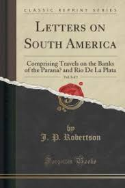 Letters On South America Vol 3 Of Comprising Travels The Banks Parana And Rio De La Plata Classic Reprint