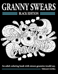 I Would Like To Share With You A Free Coloring Page From My Just Released Granny Swears Black Edition An Adult Book Grannies