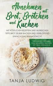 abnehmen mit brot brötchen und kuchen der große ratgeber zum gesunden backen mit dem thermomix mit köstlichen rezepten hilfreichen tipps brot sel