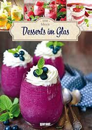 100 ideen desserts im glas de garant verlag gmbh