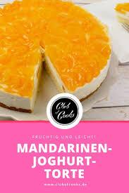 und rezept mandarinen joghurt torte ein club of