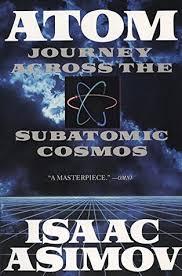 Atom Journey Across The Subatomic Cosmos By Isaac Asimov