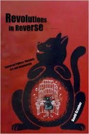 Revolutions In Reverse Essays On Politics Violence Art And Imagination