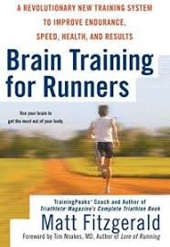 Brain Training For Runners A Revolutionary New System To Improve Endurance Speed Health And Results