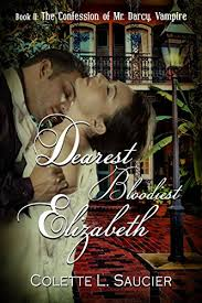 Dearest Bloodiest Elizabeth Book II The Confession Of Mr Darcy Vampire By