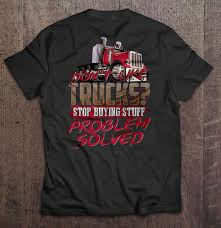 Don't Like Trucks Stop Buying Stuff Problem Solved - T-shirts ... New Truck Pics Weird Trucks And Stuff From 5607 Dodge Diesel Trucks Stuff Sp053 Ho Freightliner Cascadia53dry Vanst Tonkin Replicas Trucks N Stuff 187 Peterbilt 389 Cabtractor Chevrolet Silverado Colorado Ctennial Edition Celebrates 100 Tonkin Replicas Cat Ct680 Day Cab Tractor Custom Truck Right Theres About Gallons Worth Of Ice In Those The Bangshiftcom Pomona Swap Meet T Cab 53ft Reefer Trailer Meyer Tomatoes Usa Jim Groeneweg Model Picture Collection Page 14 Autonomous Will Haul Your Before You Ride A Self