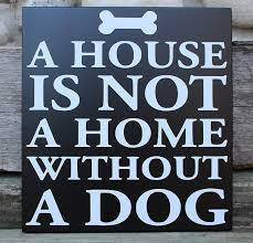 Dog Lovers Sign House Is Not A Home Without Sayings