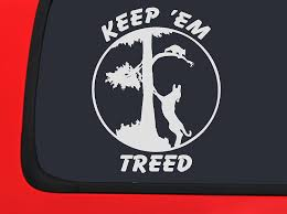 Amazon.com: KEEP 'EM TREED - Coon Hunting Racoon Window Decal Hound ... Jeep Girl Logos Texas Sign Company Destroys Tailgate Decal Of Bound Woman Youtube Low Prices On Silly Boys Trucks Are For Girls Car Truck Decals Baby Girl On Board Carlos Hangover Die Cut Vinyl Sticker 5 Cheap Crown Find Deals Line At Alibacom Country Amazoncom Buy Stick Figure Family Nobody Cares About Your Protest Funny Family Feud The Backlash Against Those Cartoon Decals 2018 Sexy Hot Women Girl Adult Pinup Bitch Jdm Drift Honda Pink Car Decal Ebay Stickers And Styling 3x72 183x8 Cm Suv Pin By Alexis Ward Pinterest Cars