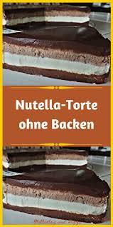 nutella torte ohne backen torte ohne backen kuchen und