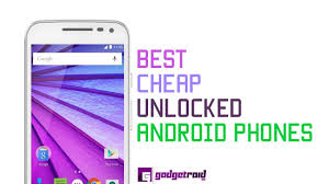Best Cheap Unlocked Android Smartphones Under $100 & $200