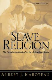 Cover Albert J Raboteaus Slave Religion The Invisible Institution Oxford University Press 1978 Screenshot By Southern Spaces