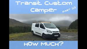 VanLog 23 CAMPER CONVERSION Ford Transit Custom HOW MUCH DOES IT COST TO