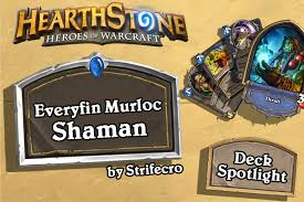 deck spotlight loe everyfin murloc shaman by strifecro 2p