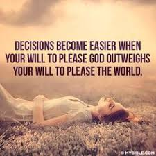 There Is Freedom In Being Gods Decisions Become Easier When Your Will To Please God Outweighs The World