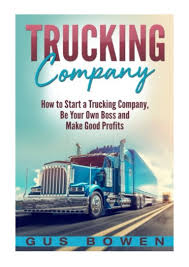 100 How To Start Your Own Trucking Business Company PDF Gus Bowen To A Company Be