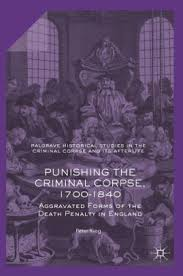 Punishing The Criminal Corpse 1700 1840 Aggravated Forms Of Death Penalty In
