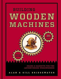 building wooden machines gears and gadgets for the adventurous