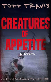 CREATURES OF APPETITE Emma Kane Jacob Thorne Book 1 By Travis