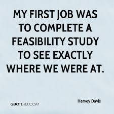 My First Job Was To Complete A Feasibility Study See Exactly Where We Were At