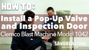 Trinco Blast Cabinet Manual by How To Install A Pop Up Valve And Inspection Door On A Clemco
