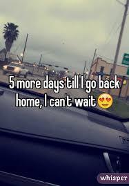 5 More Days Till I Go Back Home Cant Wait