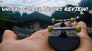 100 Fingerboard Trucks UNDEAD FUCKER TRUCKS REVIEW YouTube