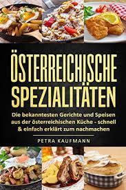 rezepte und spezialitäten aus österreich die bekanntesten gerichte und speisen aus der österreichischen küche 34 rezepte aus österreich schnell