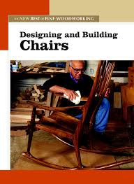 designing and building chairs the new best of fine woodworking