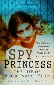 Spy Princess The Life Of Noor Inayat Khan By Shrabani Basu