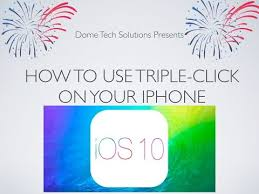 How to use triple click on your iPhone IOS 10