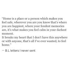 I Just Want To Feel At Home Safe Feelings Memories Bl Letters Never Sent