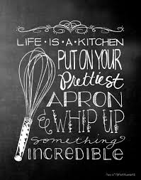 Life Is A Kitchenput On Your Prettiest Apron Whip Up Something Incredible