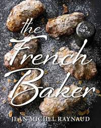 The French Baker By Jean Michel Raynaud 9781743363546 GBP20 HB Publishing