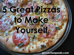 5 Great Pizzas To Make Yourself