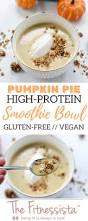 Freezing Pumpkin Puree For Smoothies by Pumpkin Pie Smoothie Bowl High Protein Vegan The Fitnessista