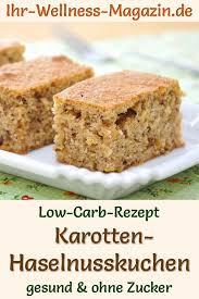 saftiger low carb karotten haselnusskuchen rezept ohne