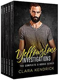 Yellowstone Investigations By Clara Kendrick In The Wilds Of National Park There Are Five Rugged Men Who Will Risk Everything To Do Right