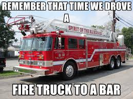 Remember That Time We Drove A Fire Truck To A Bar - Fire Truck ... Beautiful Fire Truck Refight_brotherhood Refighter Vintage Fire Truck Used For The San Francisco Department Toy Donald L Schmidt Apparatus Sywell Bar 1 Great Dorset Steam Fair Kitty Ohanlons On Twitter Dennis Engine Bar Ready Emergency Light Flashing Lights Red Garage Door Open Mount Pleasant Sc Trucks Biker In The Malibu Hills Serves As Bedrock For A Fireravaged Put In Bay Unique New To Open Putinbay Village Putin Allison Transmission Showcases New Magirus At Sicur 2018 Birthday Flower Arrangements Candy Arrangement