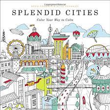 Amazon Splendid Cities Color Your Way To Calm 9780316265812 Rosie Goodwin Alice Chadwick Books
