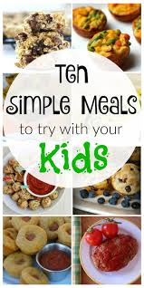10 Simple Kid Friendly Meals If Your Looking For Some Check Out